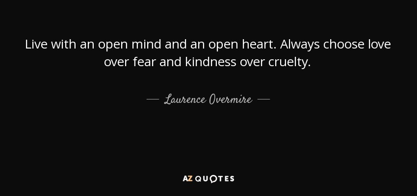 Laurence Overmire Quote: Live With An Open Mind And An