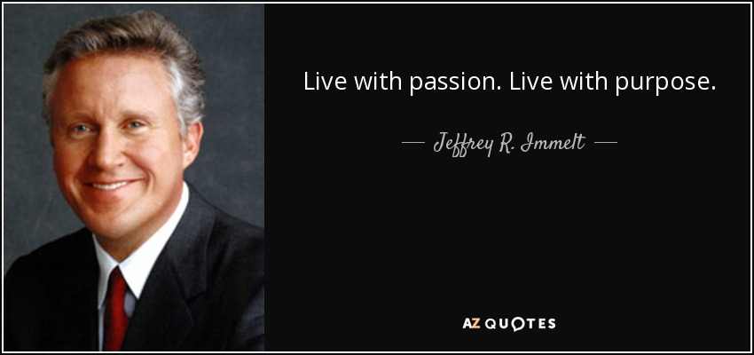 Live with passion. Live with purpose. - Jeffrey R. Immelt