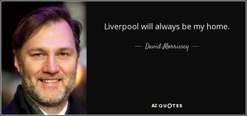 Liverpool will always be my home. - David Morrissey