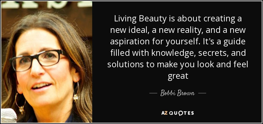 Living Beauty is about creating a new ideal, a new reality, and a new aspiration for yourself. It's a guide filled with knowledge, secrets, and solutions to make you look and feel great - Bobbi Brown
