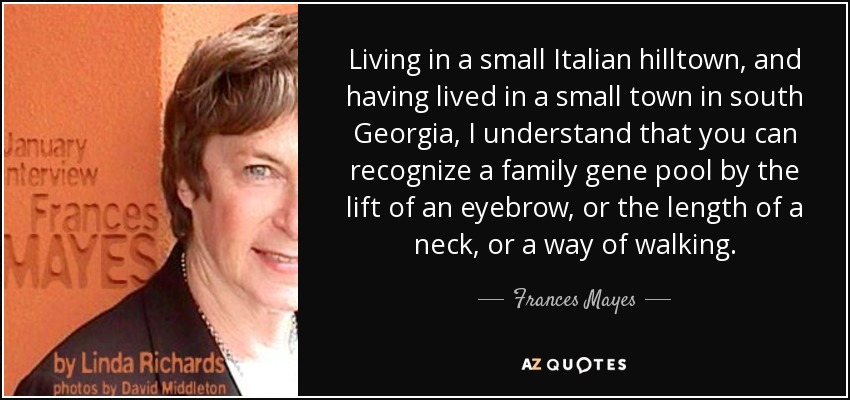 Frances Mayes Quote Living In A Small Italian Hilltown And Having