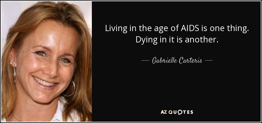 Living in the age of AIDS is one thing. Dying in it is another. - Gabrielle Carteris
