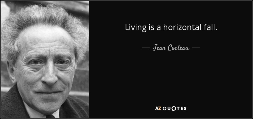 Living is a horizontal fall. - Jean Cocteau