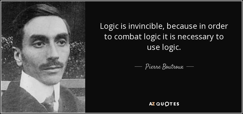 Pierre Boutroux quote Logic is invincible because in order to Unique Logic Quotes