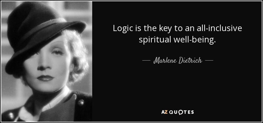 Logic is the key to an all-inclusive spiritual well-being. - Marlene Dietrich