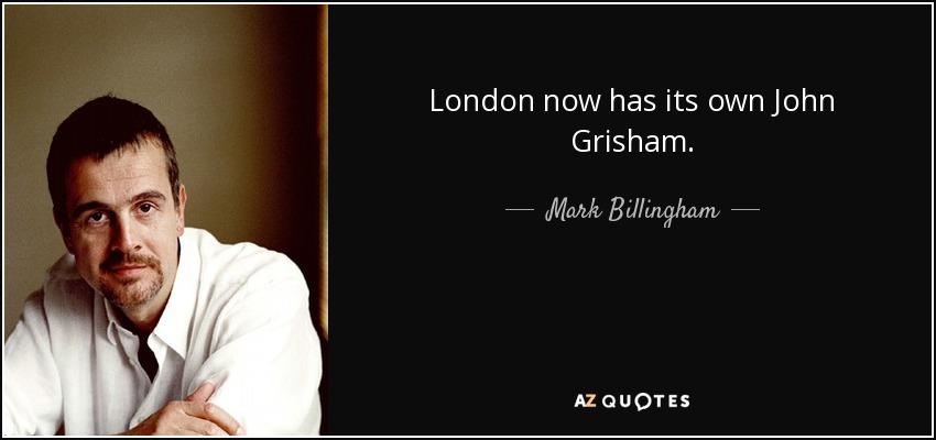 London now has its own John Grisham. - Mark Billingham
