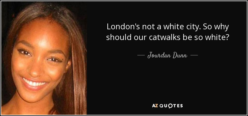 London's not a white city. So why should our catwalks be so white? - Jourdan Dunn