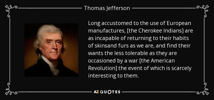 Thomas Jefferson Quote Long Accustomed To The Use Of European Best Cherokee Indian Quotes