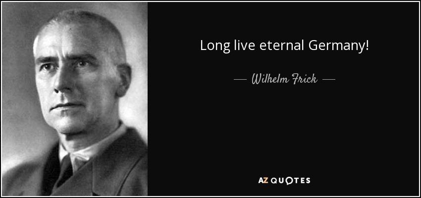 Long live eternal Germany! - Wilhelm Frick