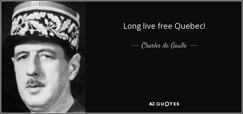 Long live free Quebec! - Charles de Gaulle