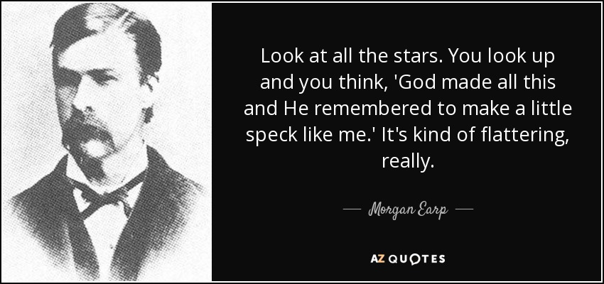Morgan Earp Quote Look At All The Stars You Look Up And You