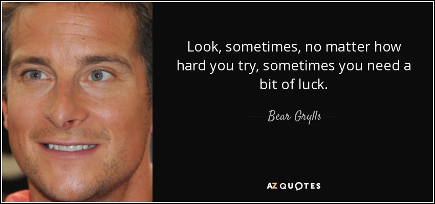 Bear Grylls Quote Look Sometimes No Matter How Hard You Try