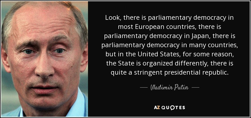 Look, there is parliamentary democracy in most European countries, there is parliamentary democracy in Japan, there is parliamentary democracy in many countries, but in the United States, for some reason, the State is organized differently, there is quite a stringent presidential republic. - Vladimir Putin