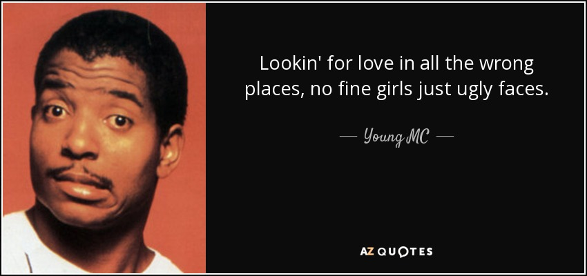 Young Mc Quote Lookin For Love In All The Wrong Places No Fine