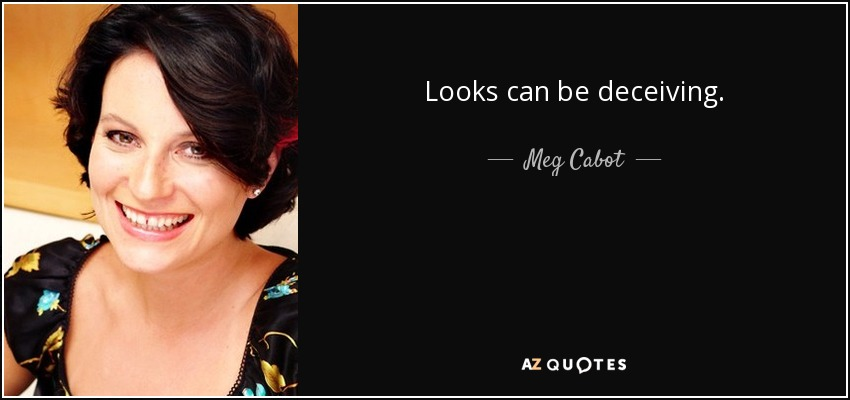 Looks can be deceiving. - Meg Cabot