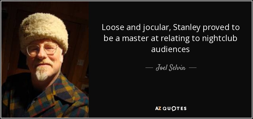 Loose and jocular, Stanley proved to be a master at relating to nightclub audiences - Joel Selvin