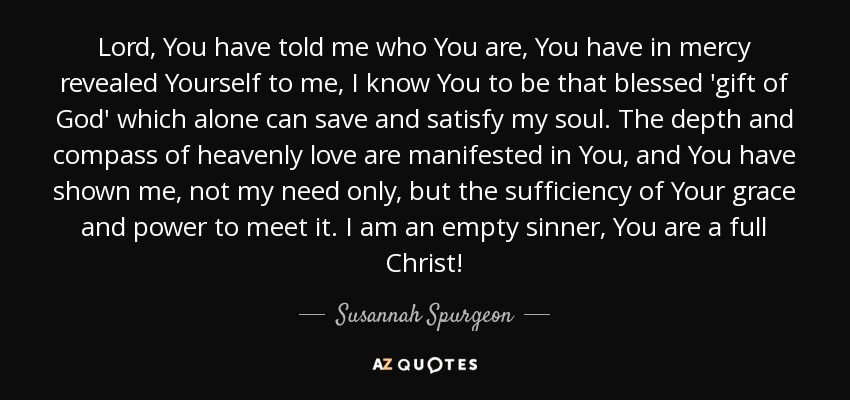 Susannah Spurgeon Quote Lord You Have Told Me Who You Are You Have