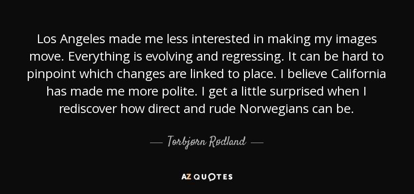 Torbjørn Rødland Quote Los Angeles Made Me Less Interested In