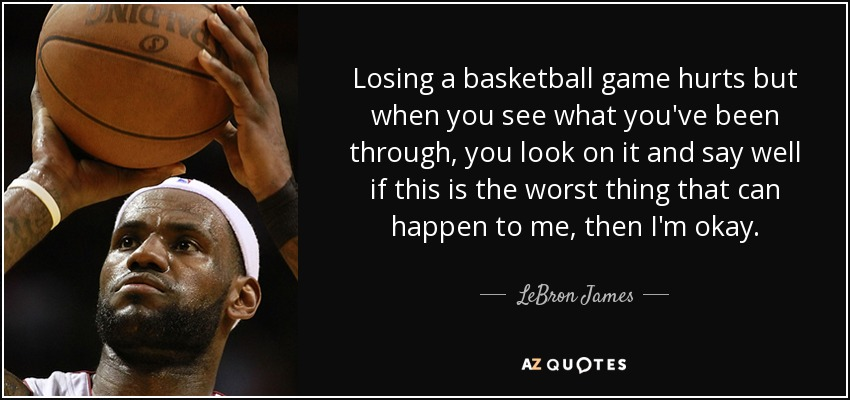 Quotes About Losing Simple LeBron James Quote Losing A Basketball Game Hurts But When You See