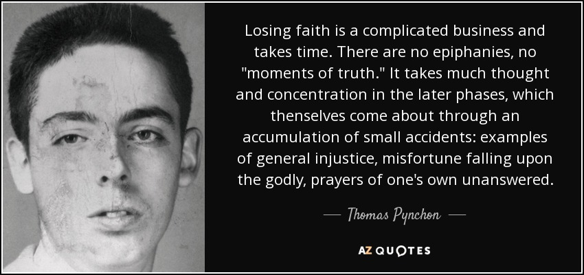 Losing faith is a complicated business and takes time. There are no epiphanies, no