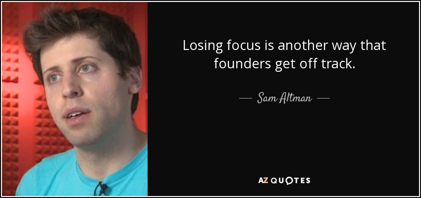 Losing focus is another way that founders get off track. - Sam Altman