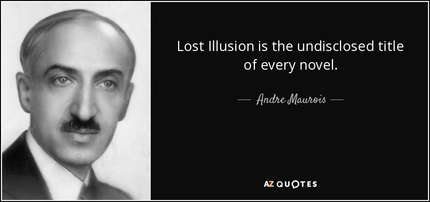 Lost Illusion is the undisclosed title of every novel. - Andre Maurois