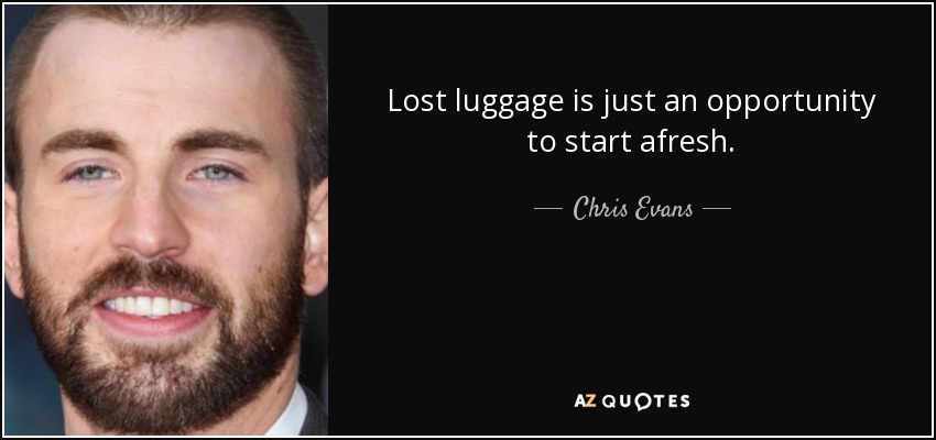 Lost luggage is just an opportunity to start afresh. - Chris Evans