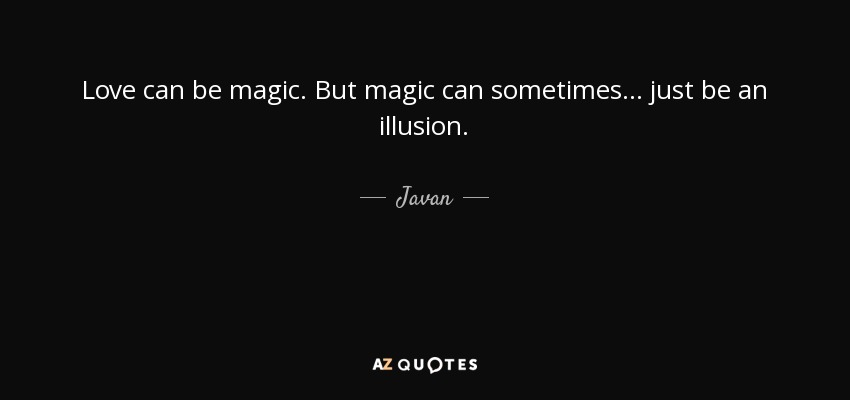 Love can be magic. But magic can sometimes... just be an illusion. - Javan