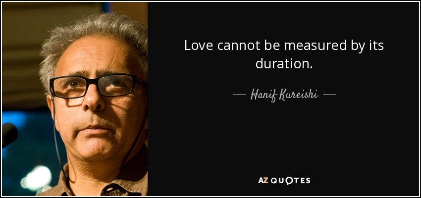 Love cannot be measured by its duration... - Hanif Kureishi