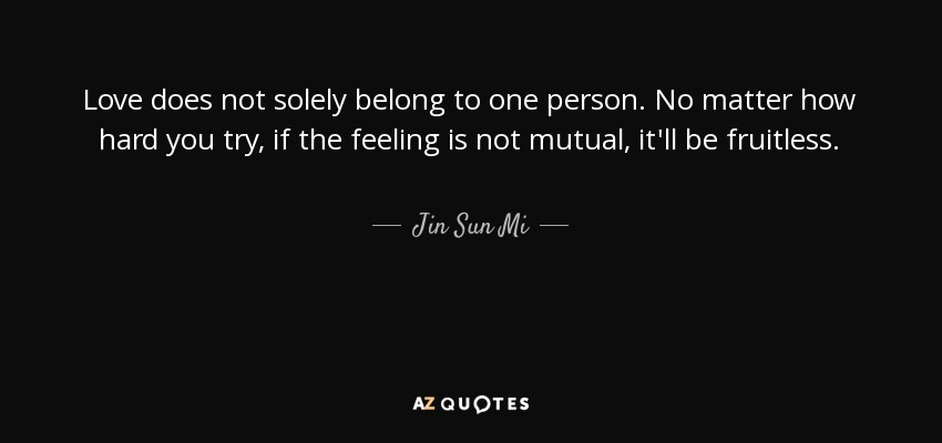 Jin Sun Mi Quote Love Does Not Solely Belong To One Person No