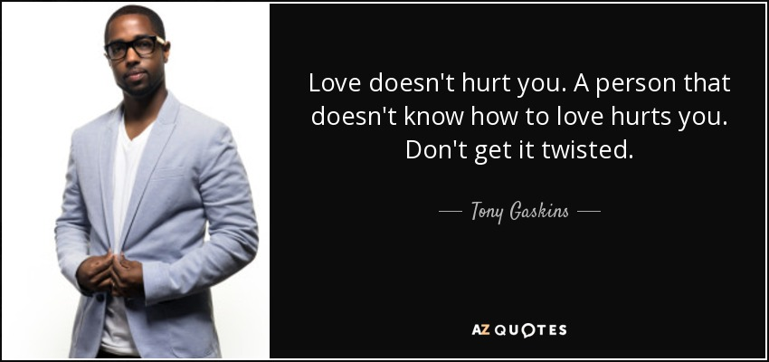 Tony Gaskins Quote Love Doesnt Hurt You A Person That Doesnt