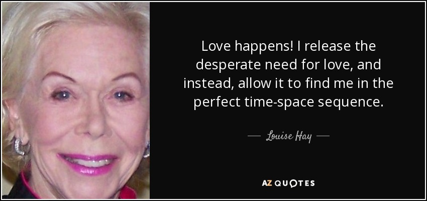 Louise Hay Quote Love Happens I Release The Desperate