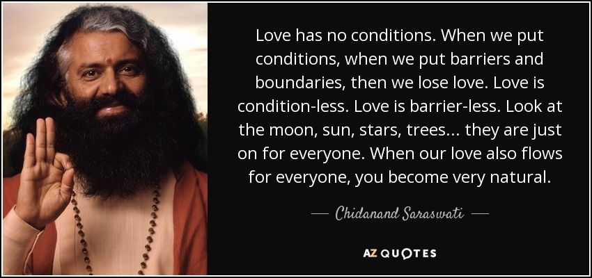 Chidanand Saraswati Quote Love Has No Conditions When We Put