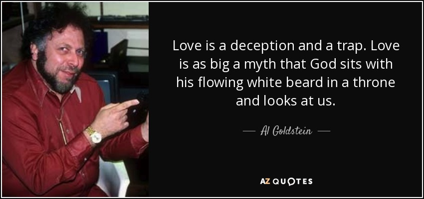 Al Goldstein Quote Love Is A Deception And A Trap Love Is As Simple Deception Love Quotes