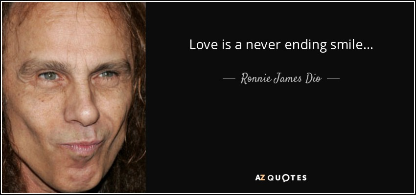 Love is a never ending smile... - Ronnie James Dio