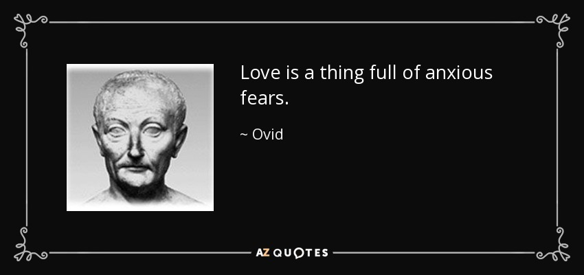 Love is a thing full of anxious fears. - Ovid