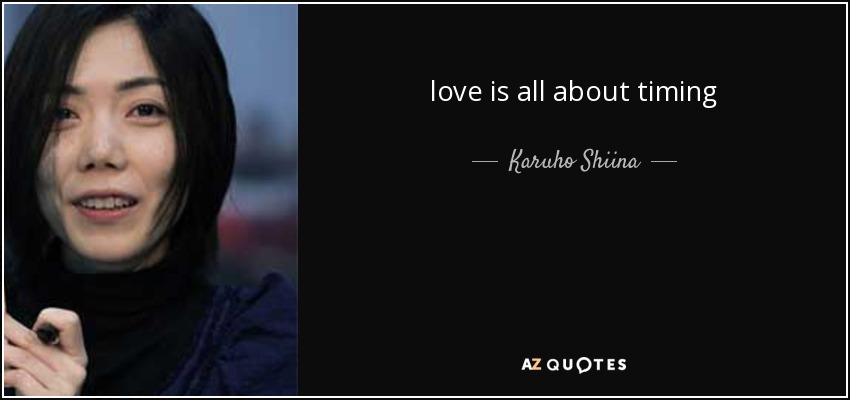Karuho Shiina Quote Love Is All About Timing