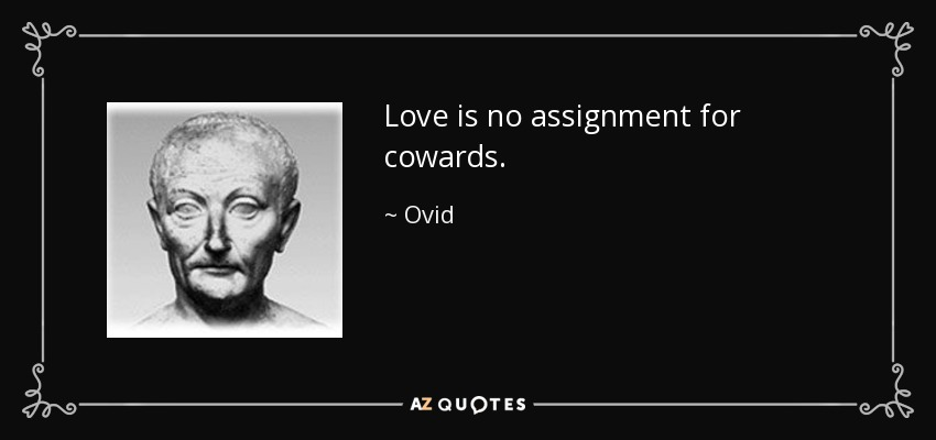 Love is no assignment for cowards. - Ovid