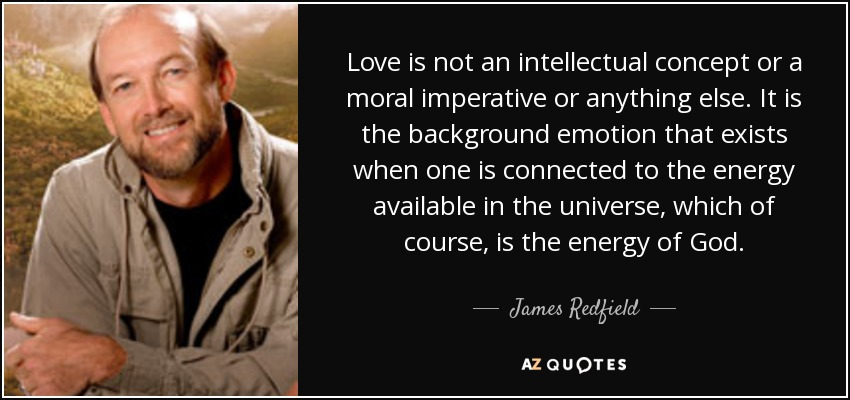 James Redfield Quote Love Is Not An Intellectual Concept Or A Moral Amazing Moral Quotes About Love