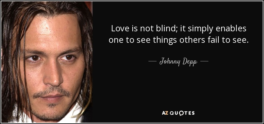 Love is not blind; it simply enables one to see things others fail to see. - Johnny Depp