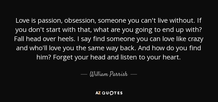 William Parrish Quote Love Is Passion Obsession Someone You Can't Magnificent Love Obsession Quotes