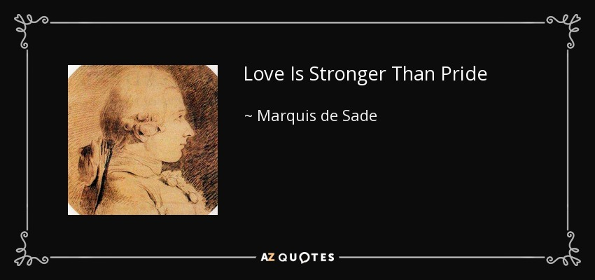 Love Is Stronger Than Pride - Marquis de Sade