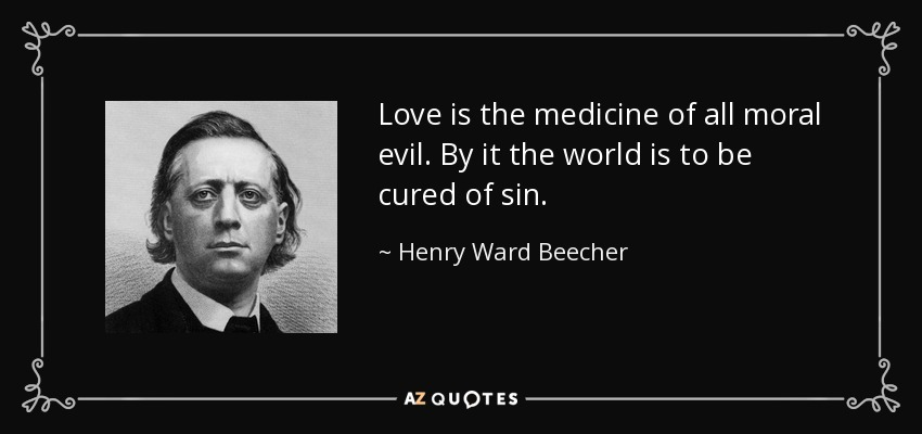 Henry Ward Beecher Quote Love Is The Medicine Of All Moral Evil By Adorable Moral Quotes About Love