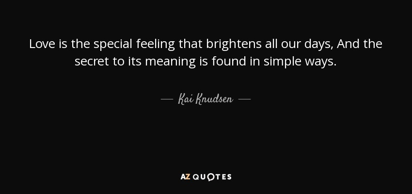 Kai Knudsen Quote Love Is The Special Feeling That Brightens All