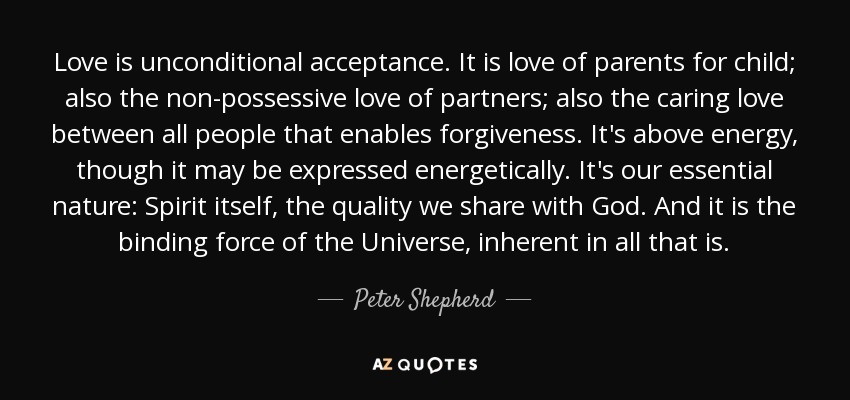 Peter Shepherd Quote Love Is Unconditional Acceptance It Is Love