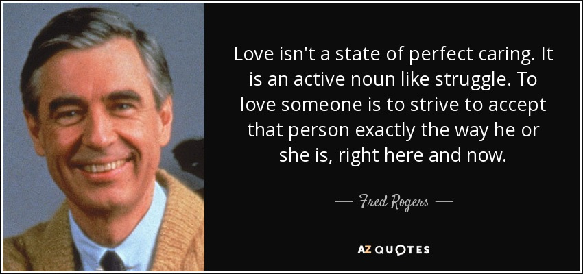 Fred Rogers Quote Love Isn T A State Of Perfect Caring It Is An