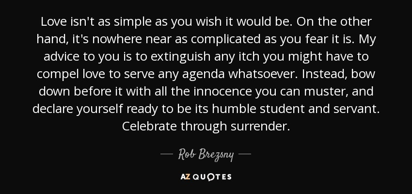 Rob Brezsny Quote Love Isn't As Simple As You Wish It Would Be Adorable Simple Quotes About Love
