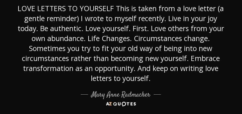 Mary Anne Radmacher quote LOVE LETTERS TO YOURSELF This is taken