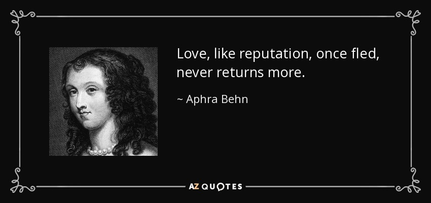 Love, like reputation, once fled, never returns more. - Aphra Behn