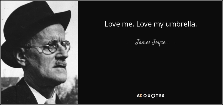 Love me. Love my umbrella. - James Joyce